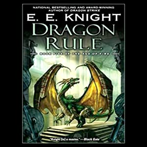 Dragon Rule: Age of Fire, Book 5 | [E. E. Knight]