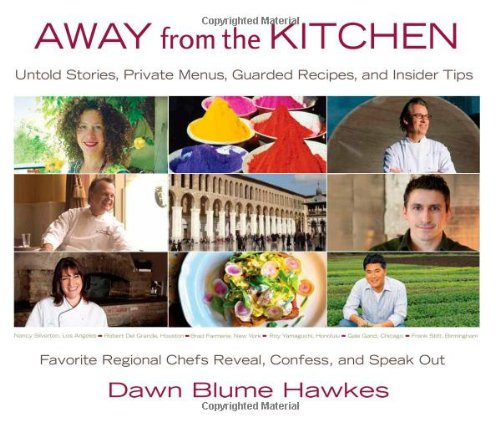 Away from the Kitchen: Untold Stories, Private Menus, Guarded Recipes, and Insider Tips by Dawn Blume Hawkes