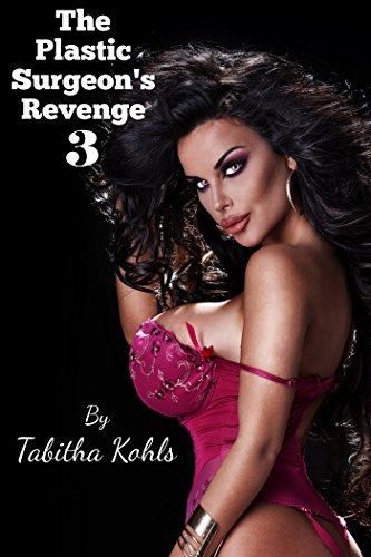 The Plastic Surgeon's Revenge 3 (Gender Transformation Erotica), by Tabitha Kohls