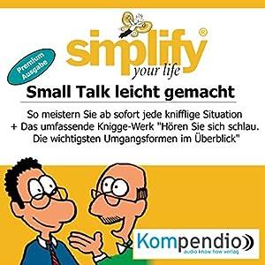 Simplify your life - Small Talk leicht gemacht (Premium-Ausgabe): So meistern Sie ab sofort jede knifflige Situation Hörbuch
