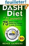 DASH Diet in 15 Minutes: 75 Quick & E...