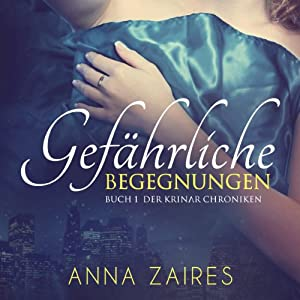 Gefährliche Begegnungen (German Edition): (Buch 1 der Krinar Chroniken) | [Anna Zaires, Dima Zales]