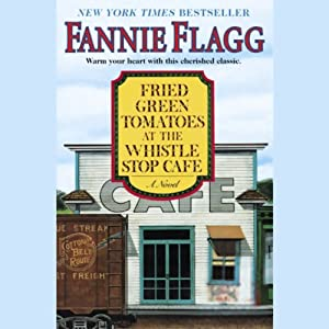Fried Green Tomatoes at the Whistle Stop Cafe | [Fannie Flagg]