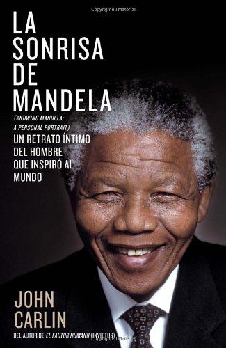 La sonrisa de Mandela / Knowing Mandela: Un Retrato Intimo Del Hombre Que Inspiro Al Mundo / a Personal Portrait