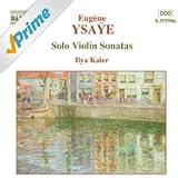 Ysaye, E.: Violin Solo Sonatas, Op. 27 (Kaler)