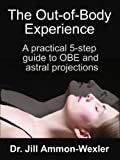 The Out-of-Body Experience: A 5-Step Guide of OBE and Astral Projection
