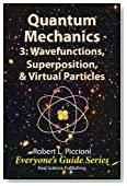 Quantum Mechanics 3: Wavefunctions, Superposition, & Virtual Particles (Everyone's Guide Series)
