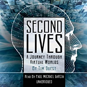 Second Lives: A Journey through Virtual Worlds | [Tim Guest]
