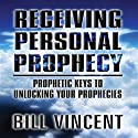 Receiving Personal Prophecy: Prophetic Keys to Unlocking Your Prophecies (       UNABRIDGED) by Bill Vincent Narrated by Ray Cole