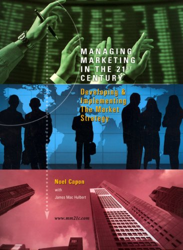Managing Marketing in the 21st Century: Developing and...