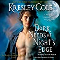 Dark Needs at Night's Edge: Immortals After Dark, Book 4 (       UNABRIDGED) by Kresley Cole Narrated by Robert Petkoff