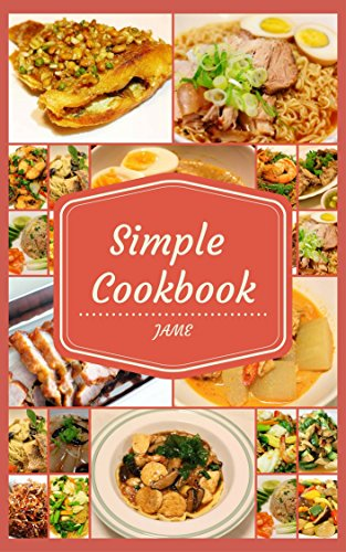 Simple Cookbook: Asian Cooking Recipes (recipes cookbook Book 3) by jame