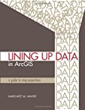 Margaret M. Maher Lining Up Data in ArcGIS: A Guide to Map Projections