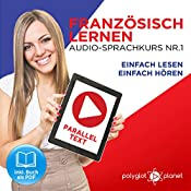 Französisch Lernen: Einfach Lesen, Einfach Hören [Learn French: Easy Reading, Easy Listening]: Paralleltext Audio-Sprachkurs Nr. 1 [Parallel Text Audio-Language-Course, No. 1] |  Polyglot Planet