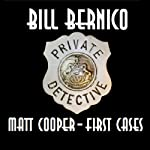 Matt Cooper - First Cases: Matt's First Three Cases - 1947 | Bill Bernico