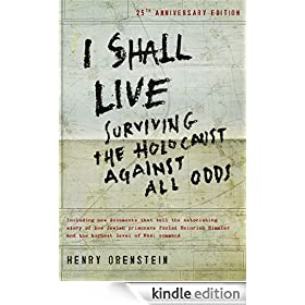 I Shall Live: Surviving the Holocaust Against All Odds: Surviving the Holocaust 1939-1945