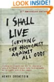 I Shall Live: Surviving the Holocaust Against All Odds
