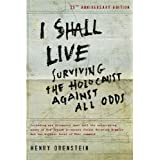 I Shall Live: Surviving the Holocaust Against All Odds ~ Henry Orenstein