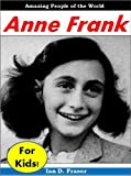 img - for Biographies for Children: Anne Frank for Kids - The Incredible Story of a Young Girl Who Became a Symbol of the Holocaust and the Struggle Against Nazi Persecution (History Books for Children) book / textbook / text book