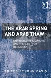 John Davis The Arab Spring and Arab Thaw