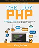 img - for The Joy of PHP: A Beginner's Guide to Programming Interactive Web Applications with PHP and mySQL book / textbook / text book
