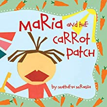 Maria and the Carrot Patch (       UNABRIDGED) by Matthew A. Miraglia Narrated by Melissa Madole