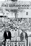img - for The History of Fort Leonard Wood, Missouri book / textbook / text book