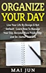 Organize Your Day: Live Your Life By...