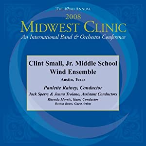 2008 Midwest Clinic, Clint Small, Jr. Middle School Wind Ensemble