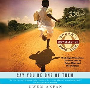 Say You're One of Them (Selections) | [Uwem Akpan]