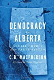 C.B. Macpherson Democracy in Alberta: Social Credit and the Party System