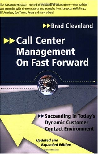 Call Center Management on Fast Forward: Succeeding in Today's Dynamic Customer Contact Environment (Updated and Expanded Edition)
