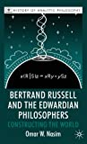 Bertrand Russell and the Edwardian Philosophers: Constructing the World (History of Analytic Philosophy)