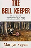 BELL KEEPER-The Story of Sophia and the massacre of the Indians at Gnadenhutten, Ohio, in 1782