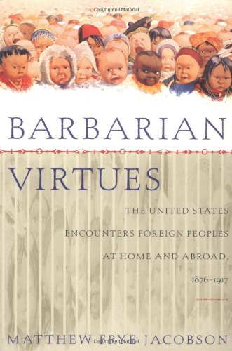 Barbarian Virtues: The United States Encounters Foreign...