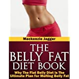 Belly Fat Diet Book - How The Flat Belly Diet Targets Belly Fat and Strips Away the Pounds (The Flat Belly Solution) ~ Mackenzie Jagger
