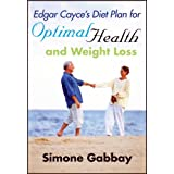 Edgar Cayce&#39;s Diet Plan for Optimal Health and Weight Lossby Simone Gabbay