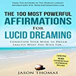The 100 Most Powerful Affirmations for Lucid Dreaming: Condition Your Mind to Dream Exactly What You Wish For | Jason Thomas