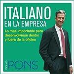 Italiano en la empresa [Italian in the Office]: Lo más importante para desenvolverse dentro y fuera de la oficina |  Pons Idiomas