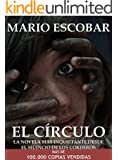 El C�rculo (Libro Completo): La novela m�s inquietante que ha atrapado miles de lectores (Bestseller) (Spanish Edition)