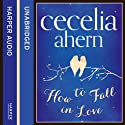 How to Fall in Love (       UNABRIDGED) by Cecelia Ahern Narrated by Aoife McMahon