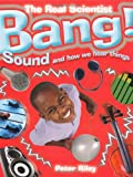 Bang: Sound and How We Hear Things (Real Scientist)