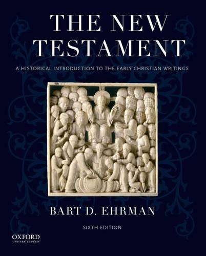 The New Testament: A Historical Introduction to the Early Christian Writings, by Bart D. Ehrman