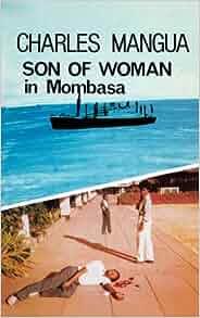 Son of Woman in Mombasa: Charles Mangua, Janet Stuart: 9789966462756: Amazon.com: Books