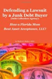 Defending a Lawsuit by a Junk Debt Buyer (Debt Collection Agency):: How a Florida Mom Beat Asset Acceptance, LLC! (Volume 1)