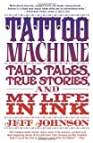 Tattoo Machine: Tall Tales, True Stories, and My Life in Ink (0385530722) by Johnson, Jeff
