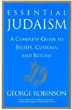 Essential Judaism: A Complete Guide to Beliefs, Customs & Rituals (0671034812) by George Robinson