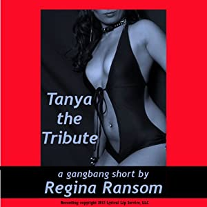 Tanya the Tribute: A Rough Gang Bang Short | [Regina Ransom]