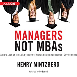 Managers Not MBAs: A Hard Look at the Soft Practice of Managing and Management Development | [Henry Mintzberg]