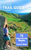 Boise Trail Guide: 75 Hiking  &  Running Routes Close to Home